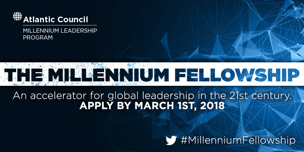 The Atlantic Council is Seeking Passionate Global Change-Makers for the 2018 Millennium Fellowship: Apply Now!