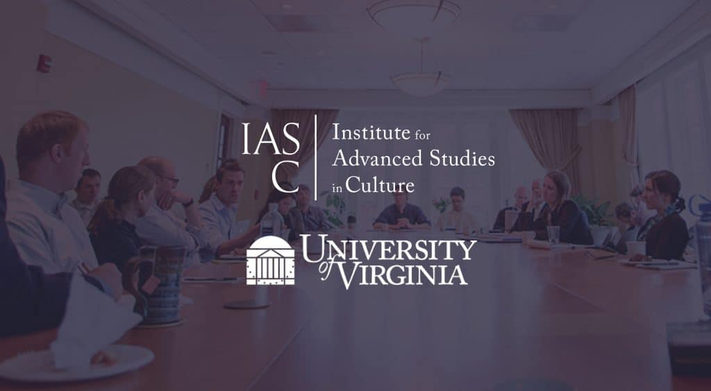 Apply to the Institute for Advanced Studies in Culture Postdoctoral Fellows Program at the University of Virginia