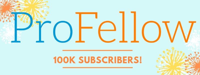 ProFellow 100K Subscribers